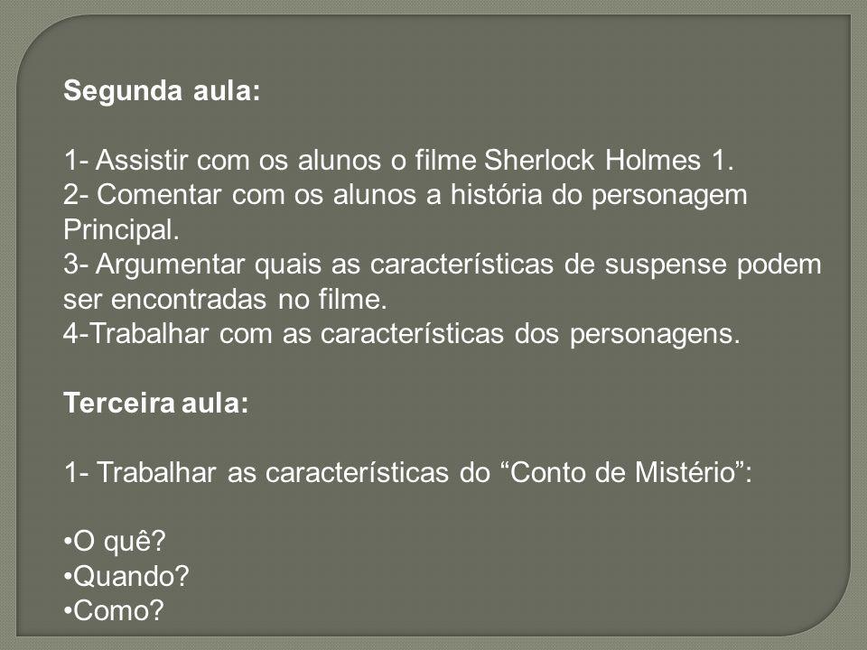Segunda aula: 1- Assistir com os alunos o filme Sherlock Holmes 1. 2- Comentar com os alunos a história do personagem.