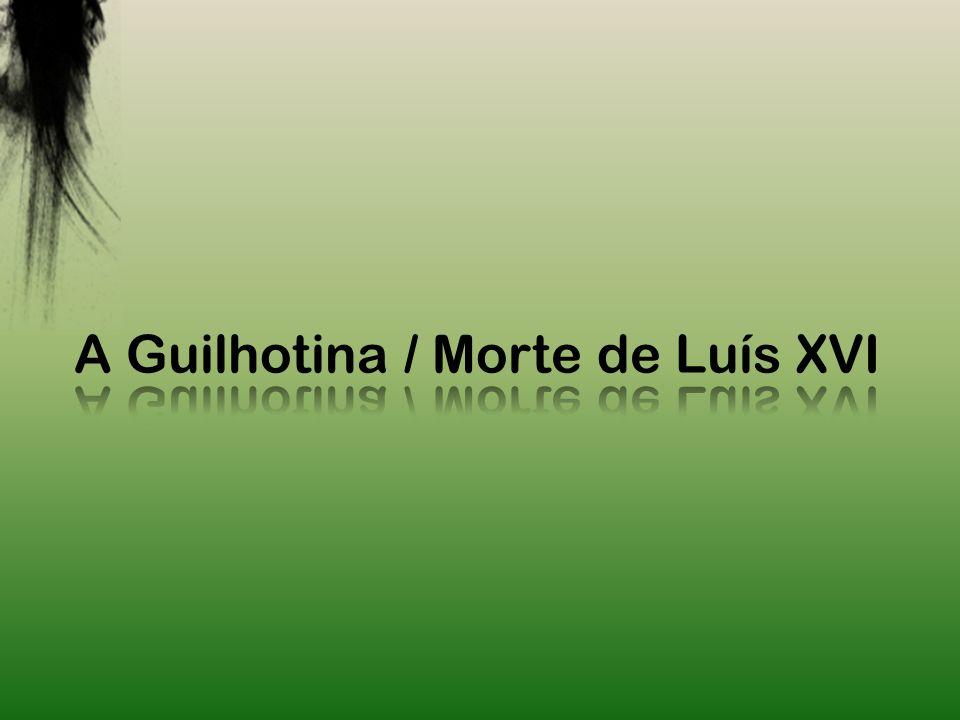 A Guilhotina / Morte de Luís XVI
