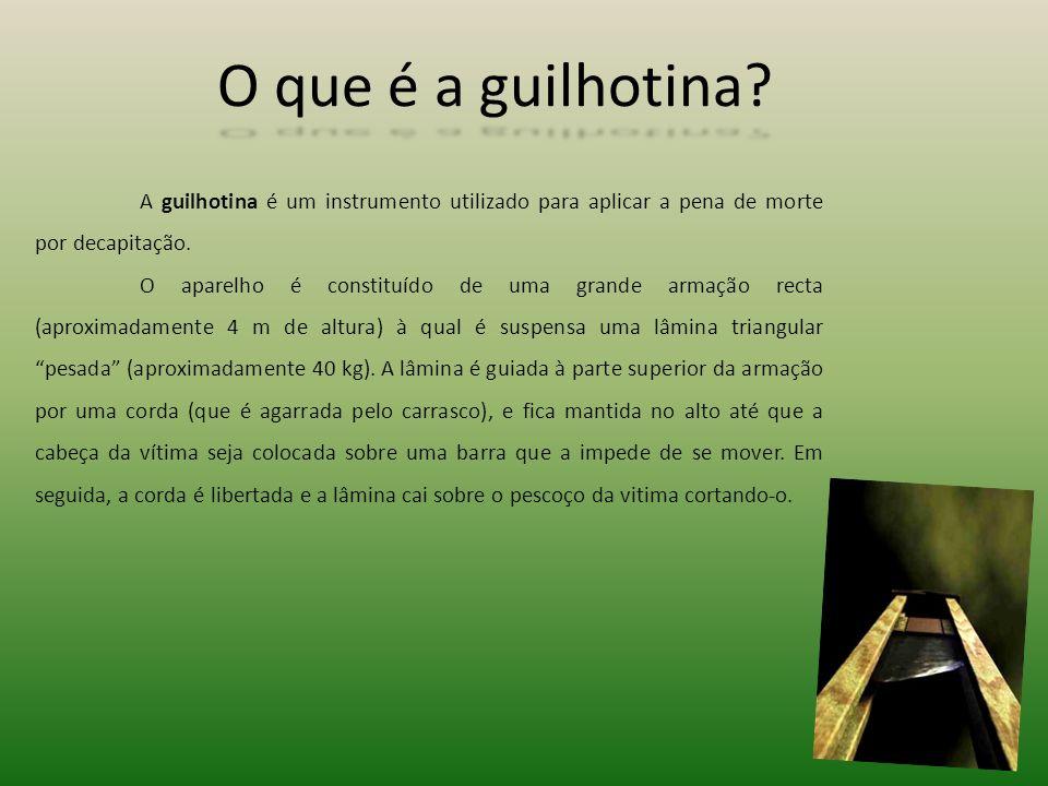 O que é a guilhotina A guilhotina é um instrumento utilizado para aplicar a pena de morte por decapitação.