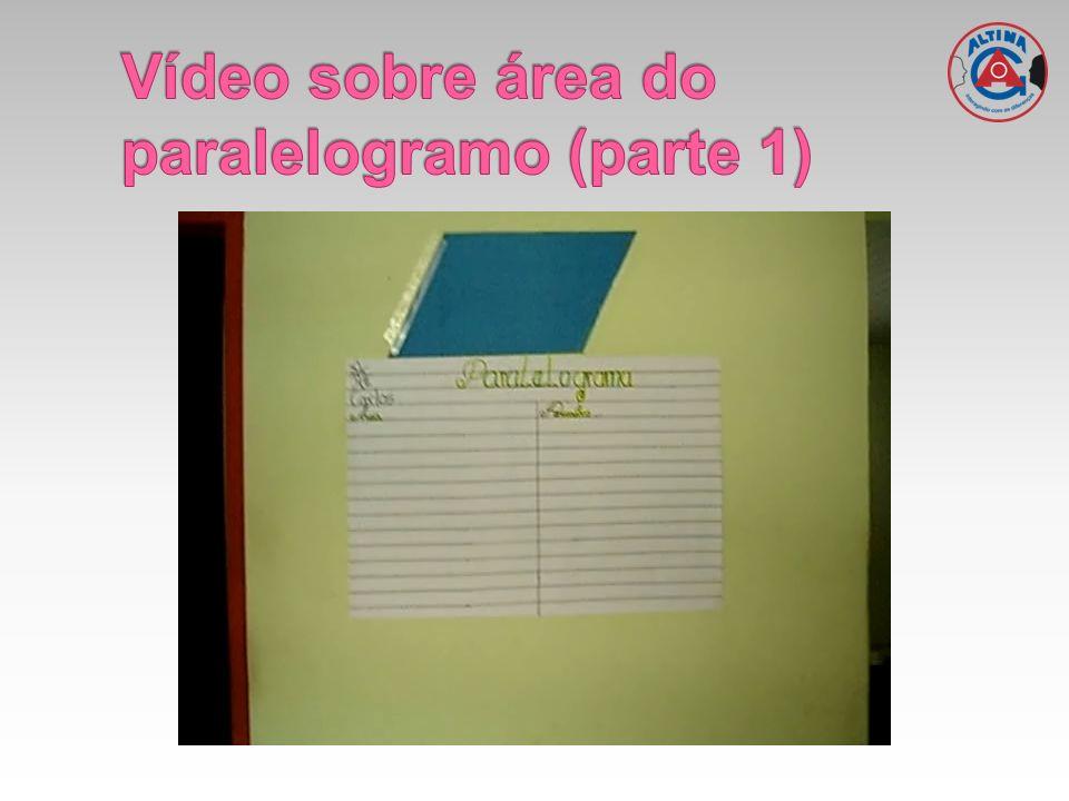 Vídeo sobre área do paralelogramo (parte 1)