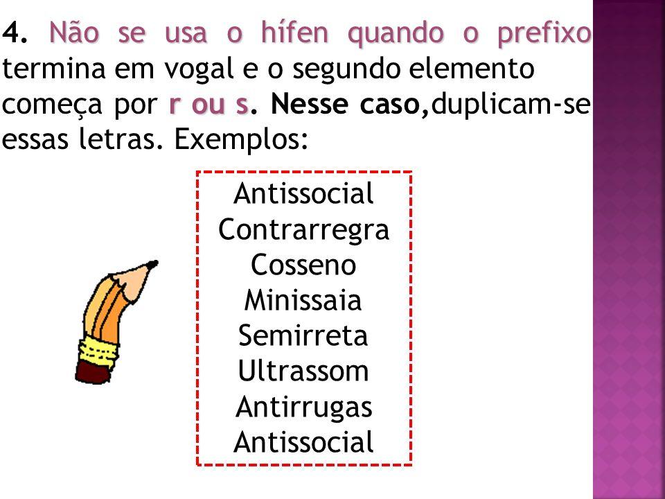 4. Não se usa o hífen quando o prefixo termina em vogal e o segundo elemento