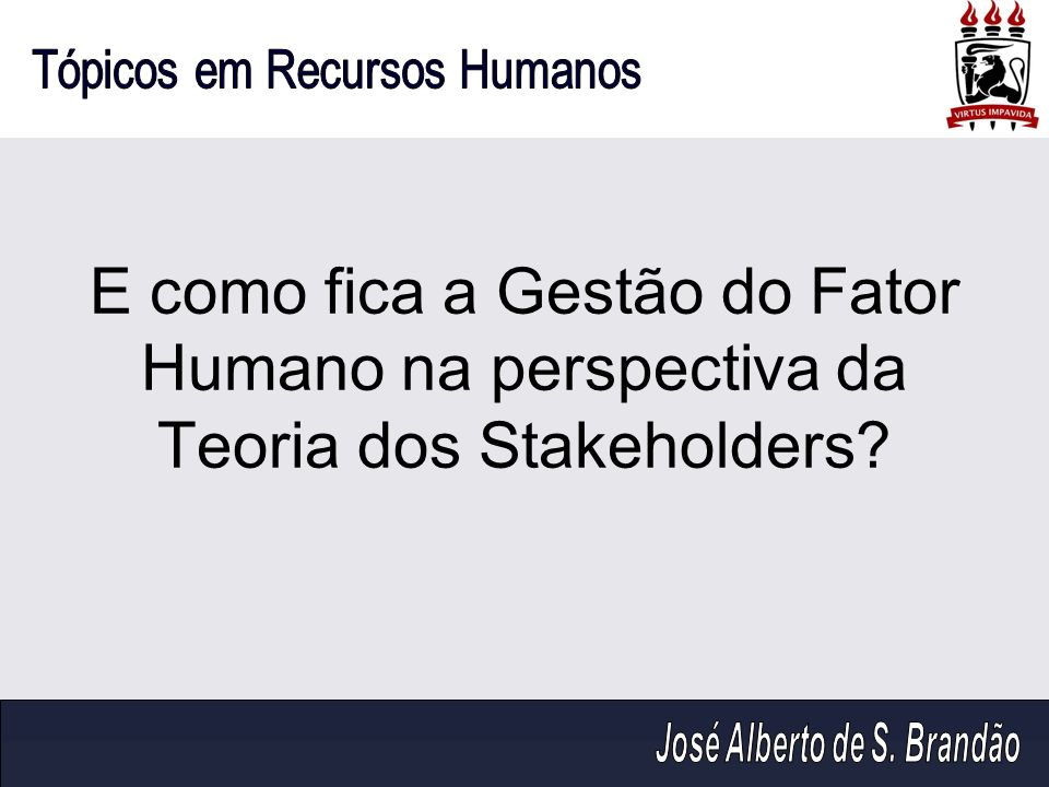 E como fica a Gestão do Fator Humano na perspectiva da Teoria dos Stakeholders
