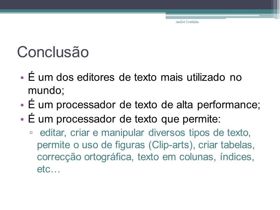 Conclusão É um dos editores de texto mais utilizado no mundo;