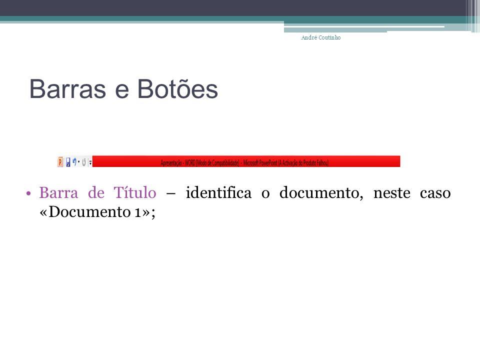 André Coutinho Barras e Botões Barra de Título – identifica o documento, neste caso «Documento 1»;