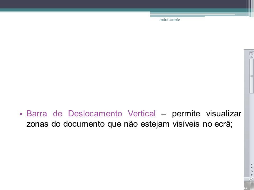 André Coutinho Barra de Deslocamento Vertical – permite visualizar zonas do documento que não estejam visíveis no ecrã;