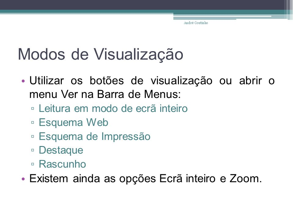 André Coutinho Modos de Visualização. Utilizar os botões de visualização ou abrir o menu Ver na Barra de Menus: