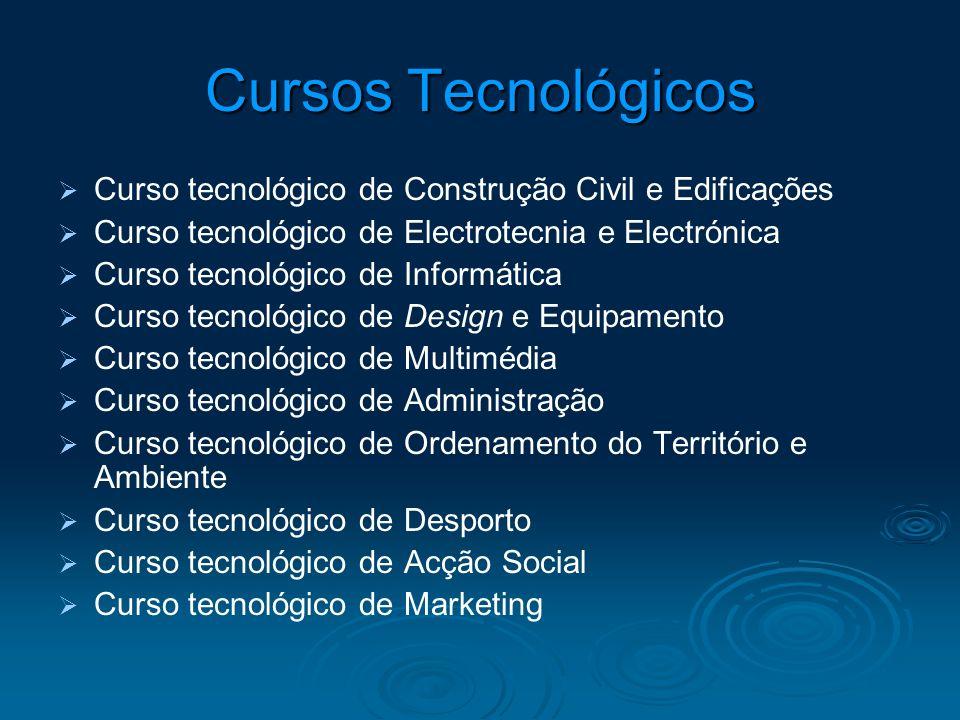 Cursos Tecnológicos Curso tecnológico de Construção Civil e Edificações. Curso tecnológico de Electrotecnia e Electrónica.