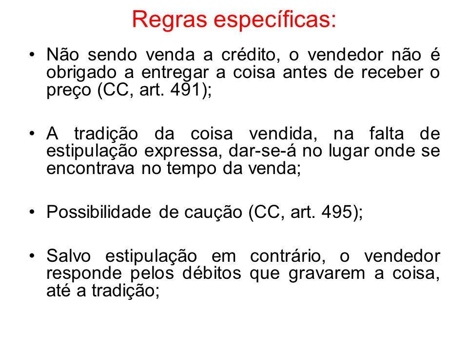 Regras específicas:Não sendo venda a crédito, o vendedor não é obrigado a entregar a coisa antes de receber o preço (CC, art. 491);