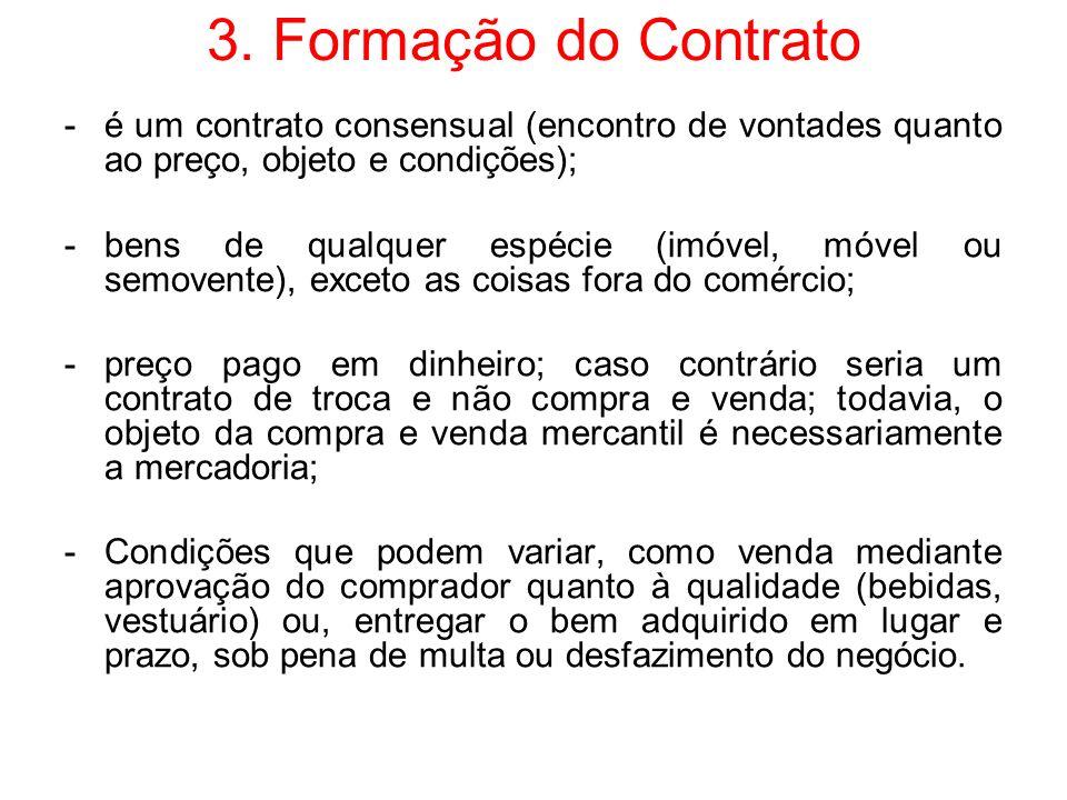3. Formação do Contrato é um contrato consensual (encontro de vontades quanto ao preço, objeto e condições);