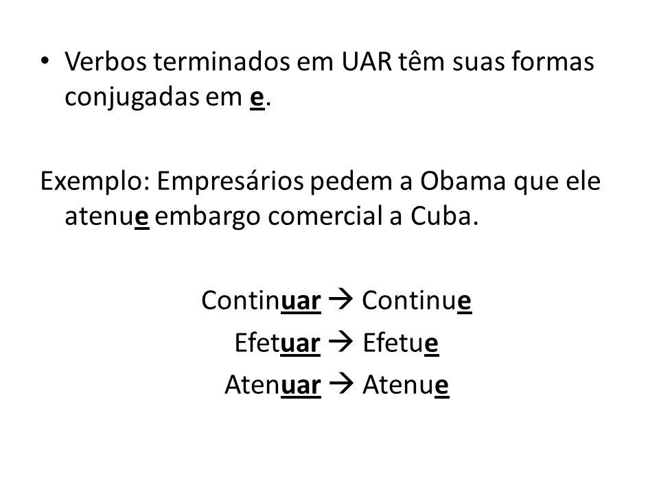 Verbos terminados em UAR têm suas formas conjugadas em e.