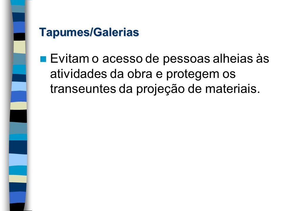 Tapumes/Galerias Evitam o acesso de pessoas alheias às atividades da obra e protegem os transeuntes da projeção de materiais.