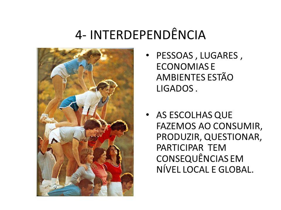 4- INTERDEPENDÊNCIAPESSOAS , LUGARES , ECONOMIAS E AMBIENTES ESTÃO LIGADOS .