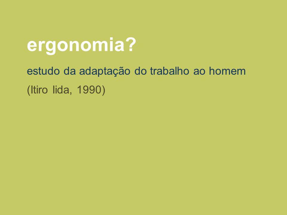 ergonomia estudo da adaptação do trabalho ao homem (Itiro Iida, 1990)