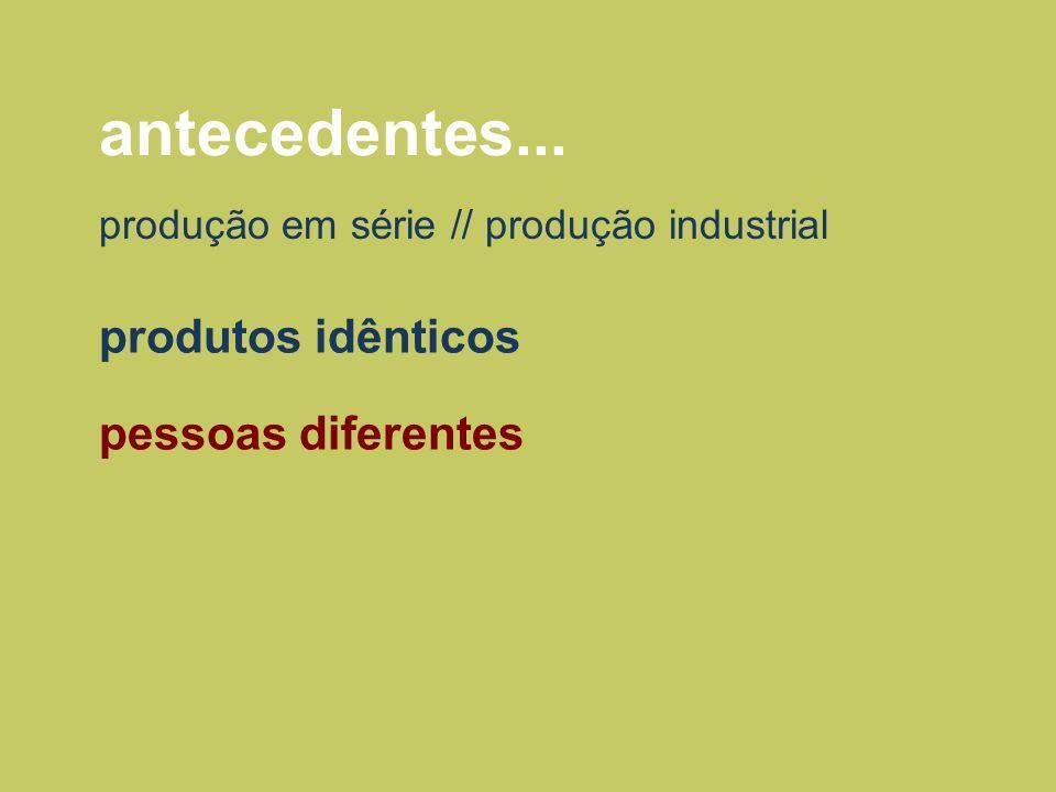 antecedentes... produtos idênticos pessoas diferentes