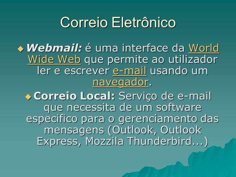 Correio EletrônicoWebmail: é uma interface da World Wide Web que permite ao utilizador ler e escrever e-mail usando um navegador.