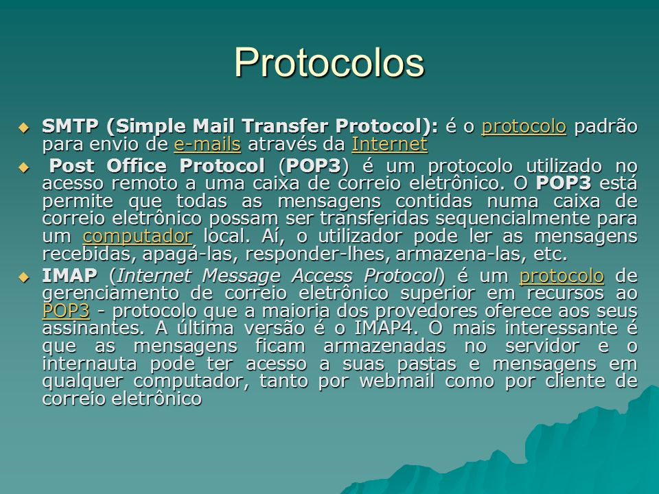 ProtocolosSMTP (Simple Mail Transfer Protocol): é o protocolo padrão para envio de e-mails através da Internet.