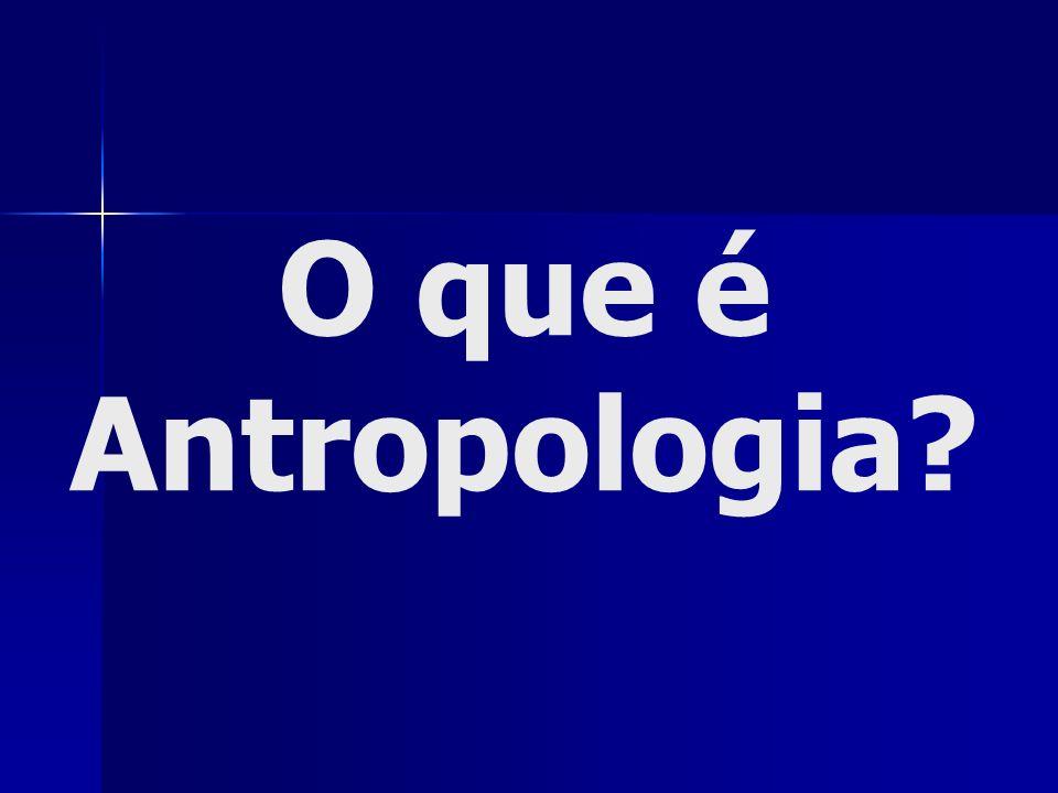 O que é Antropologia
