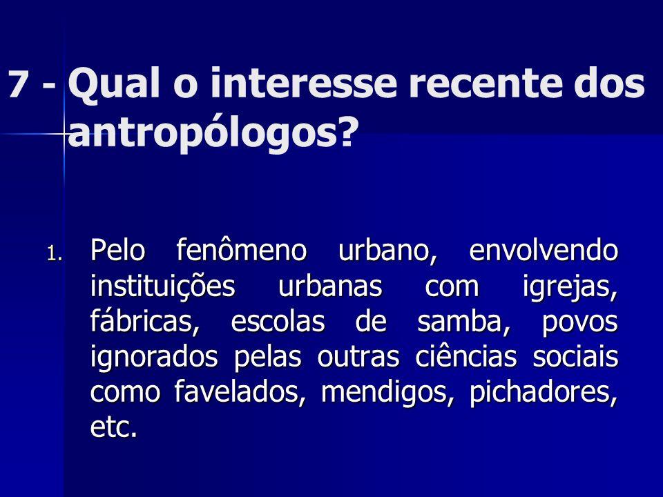 7 - Qual o interesse recente dos antropólogos