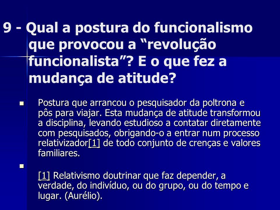 9 - Qual a postura do funcionalismo que provocou a revolução funcionalista E o que fez a mudança de atitude