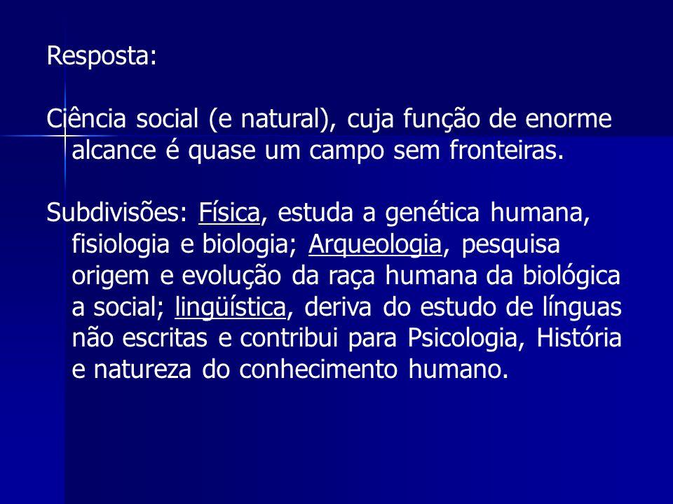 Resposta: Ciência social (e natural), cuja função de enorme alcance é quase um campo sem fronteiras.