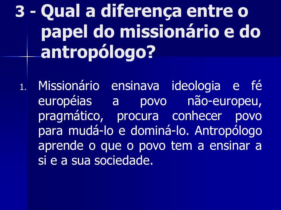 3 - Qual a diferença entre o papel do missionário e do antropólogo