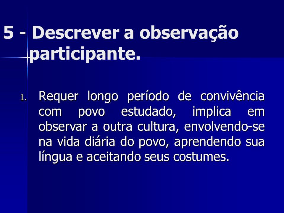 5 - Descrever a observação participante.