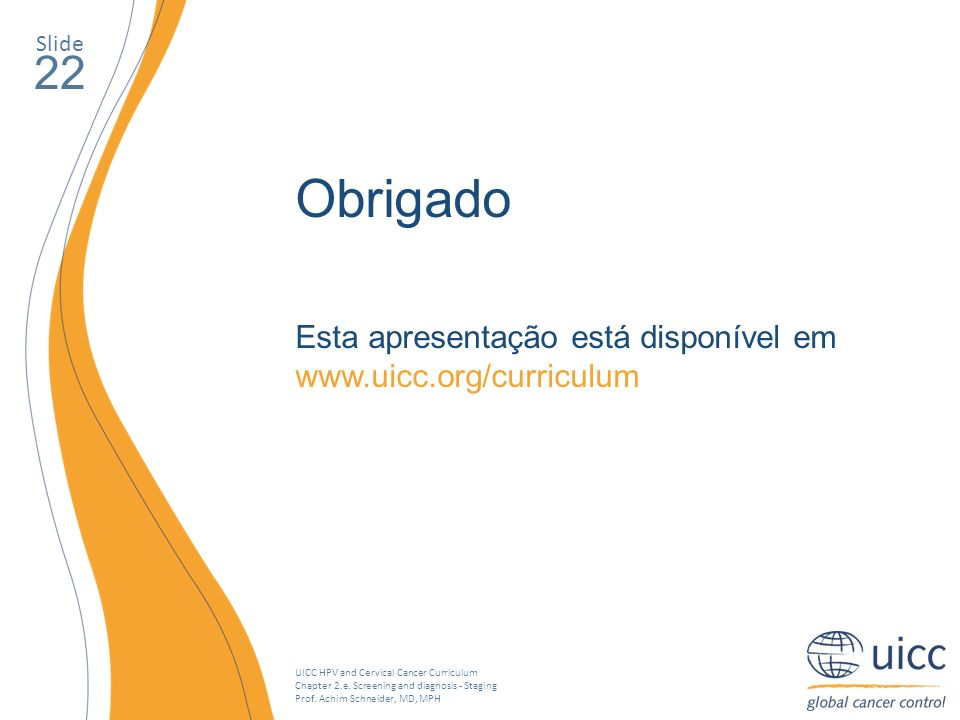 Slide 22. Obrigado. Esta apresentação está disponível em www.uicc.org/curriculum.