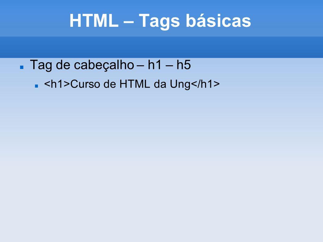 HTML – Tags básicas Tag de cabeçalho – h1 – h5