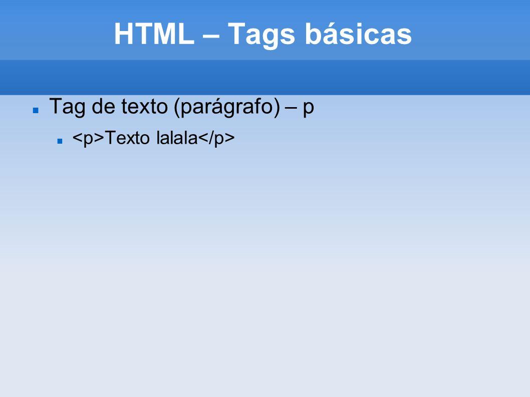 HTML – Tags básicas Tag de texto (parágrafo) – p