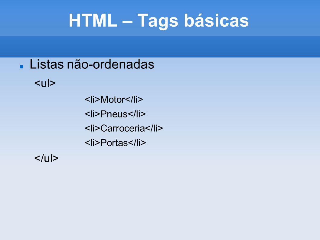 HTML – Tags básicas Listas não-ordenadas <ul> </ul>