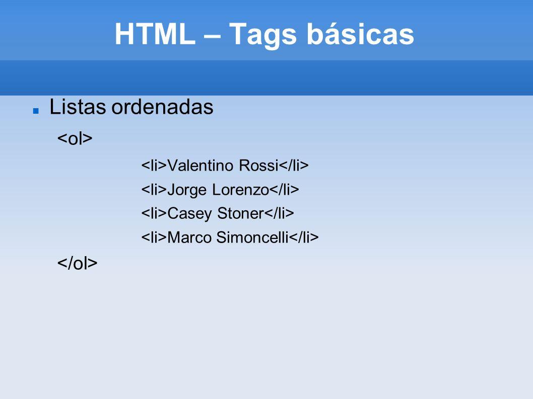 HTML – Tags básicas Listas ordenadas <ol> </ol>