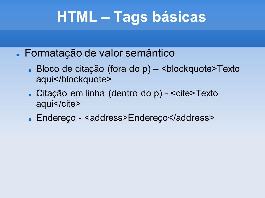 HTML – Tags básicas Formatação de valor semântico