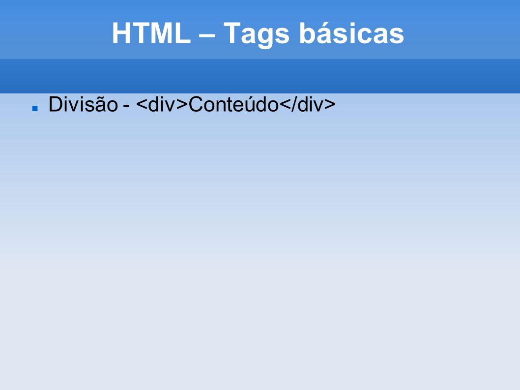 HTML – Tags básicas Divisão - <div>Conteúdo</div>
