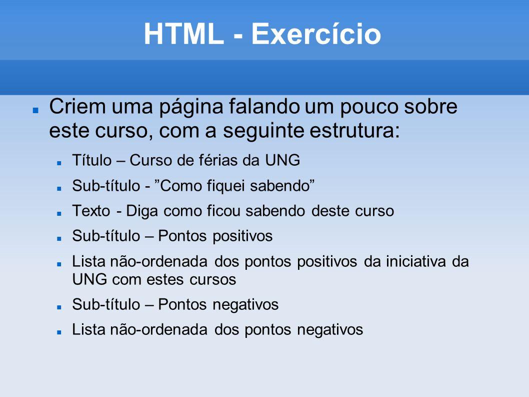 HTML - Exercício Criem uma página falando um pouco sobre este curso, com a seguinte estrutura: Título – Curso de férias da UNG.