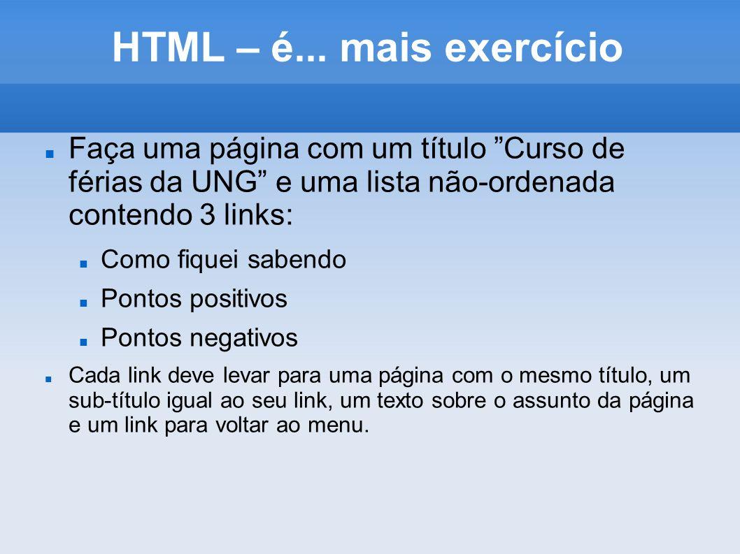 HTML – é... mais exercício Faça uma página com um título Curso de férias da UNG e uma lista não-ordenada contendo 3 links:
