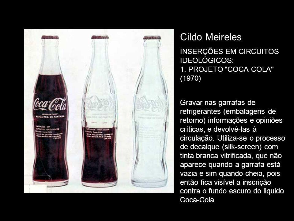 Cildo Meireles INSERÇÕES EM CIRCUITOS IDEOLÓGICOS: 1. PROJETO COCA-COLA (1970)