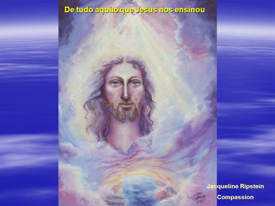 De tudo aquilo que Jesus nos ensinou