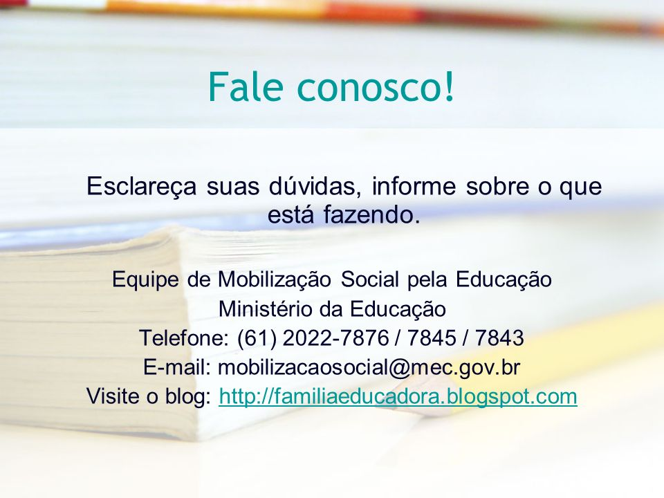 Fale conosco! Esclareça suas dúvidas, informe sobre o que está fazendo. Equipe de Mobilização Social pela Educação.