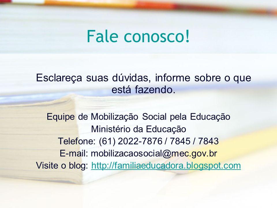 Fale conosco!Esclareça suas dúvidas, informe sobre o que está fazendo. Equipe de Mobilização Social pela Educação.