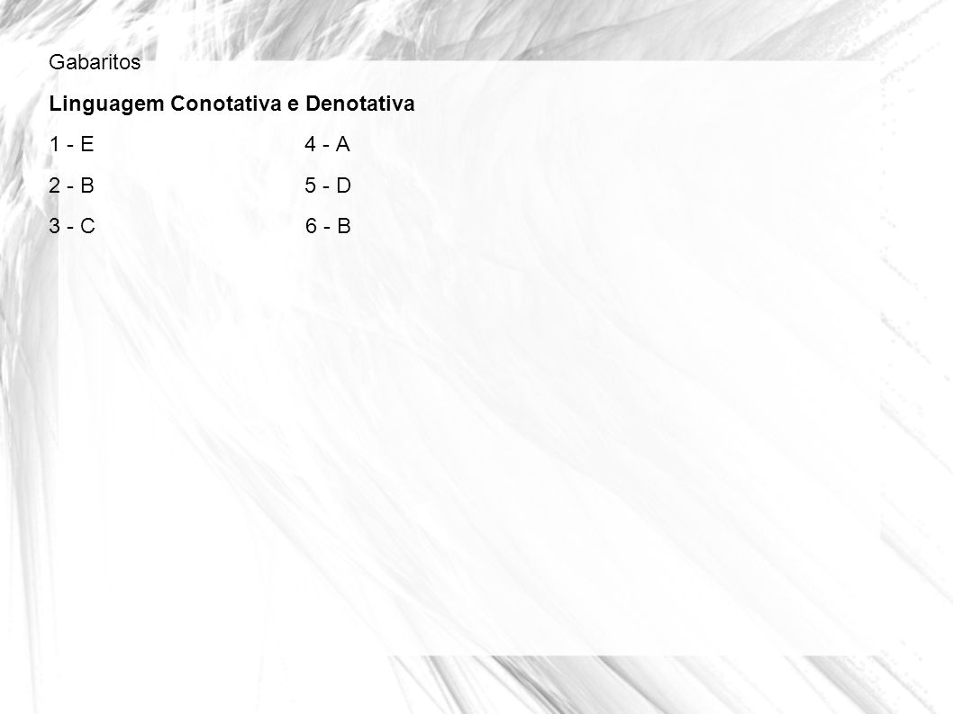 Gabaritos Linguagem Conotativa e Denotativa. 1 - E 4 - A. 2 - B 5 - D.