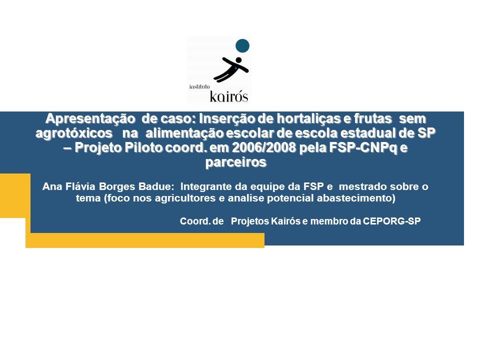 Apresentação de caso: Inserção de hortaliças e frutas sem agrotóxicos na alimentação escolar de escola estadual de SP – Projeto Piloto coord.