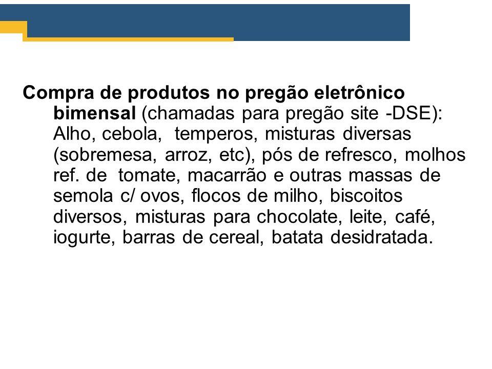 Compra de produtos no pregão eletrônico bimensal (chamadas para pregão site -DSE): Alho, cebola, temperos, misturas diversas (sobremesa, arroz, etc), pós de refresco, molhos ref.