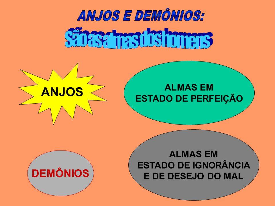 ANJOS E DEMÔNIOS: São as almas dos homens ANJOS DEMÔNIOS ALMAS EM