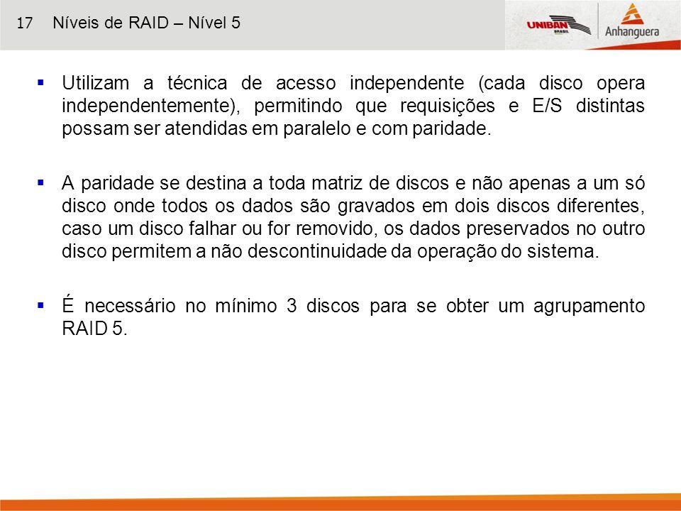 É necessário no mínimo 3 discos para se obter um agrupamento RAID 5.