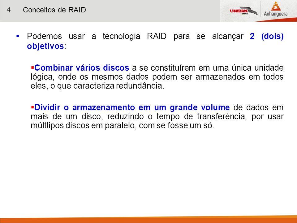 Podemos usar a tecnologia RAID para se alcançar 2 (dois) objetivos: