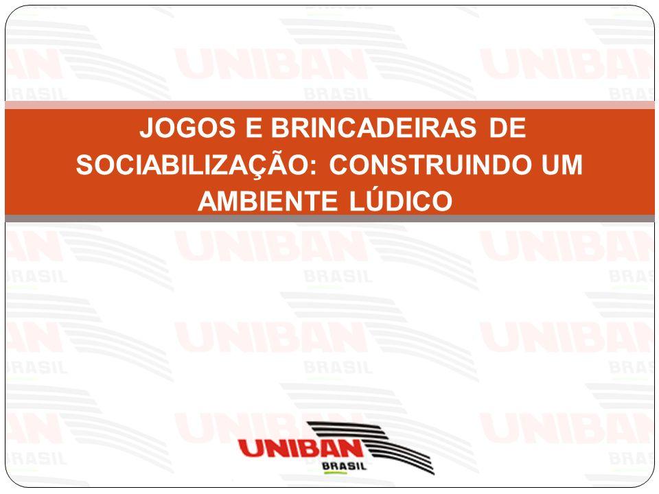 JOGOS E BRINCADEIRAS DE SOCIABILIZAÇÃO: CONSTRUINDO UM AMBIENTE LÚDICO