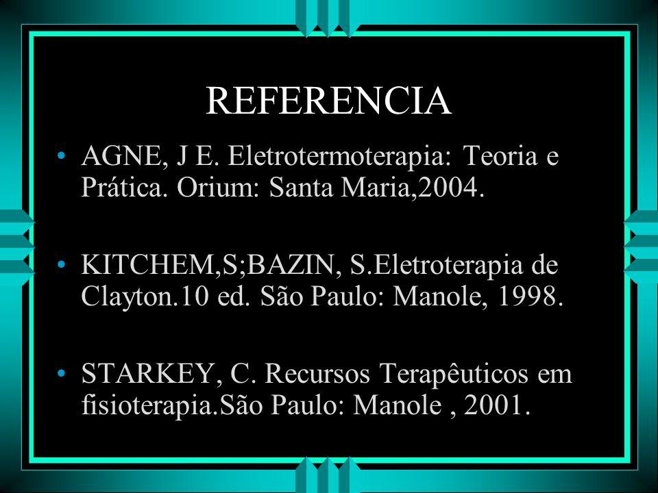 REFERENCIA AGNE, J E. Eletrotermoterapia: Teoria e Prática. Orium: Santa Maria,2004.