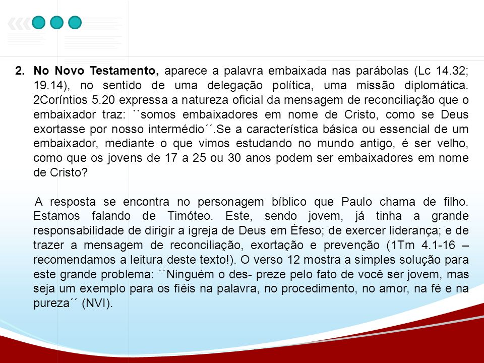 No Novo Testamento, aparece a palavra embaixada nas parábolas (Lc 14