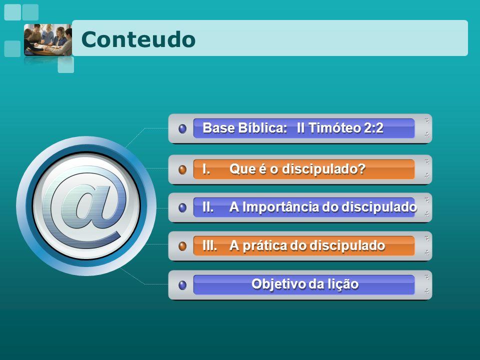 Conteudo Base Bíblica: II Timóteo 2:2 Que é o discipulado