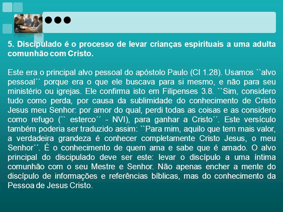 5. Discipulado é o processo de levar crianças espirituais a uma adulta comunhão com Cristo.